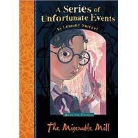 A Series of Unfortunate Events: The Miserable Mill- Book 6