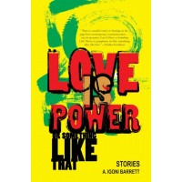 Love Is Power or Somethng Like That by A. Igoni Barrett
