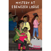 Mystery At Ebenezer Lodge by Dunni Olatunde