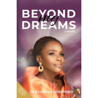 Beyond My Dreams A Novel by Olajumoke Adenowo