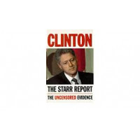 Clinton: The Starr Report: Referral to the United States House of Representatives Pursuant to Title 28, United States Code, 595(C)