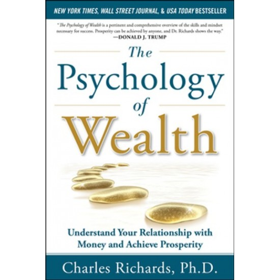 The Psychology of Wealth: Understand Your Relationship with Money and Achieve Prosperity by Charles Richards