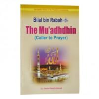 Bilal bin Rabah- The Mu'adhdhin ( Caller to Prayer)