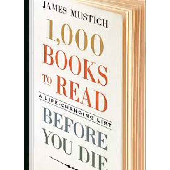 1,000 Books to Read Before You Die: A Life-Changing List by Mustich, JamesHardcover
