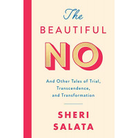 The Beautiful No: And Other Tales of Trial, Transcendence, and Transformation by Salata, Sheri- Hardcover