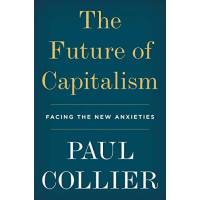 The Future of Capitalism: Facing the New Anxieties by Collier, Paul -Hardcover