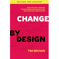 Change by Design: How Design Thinking Transforms Organizations and Inspires Innovation (Revised and Updated) by Brown, Tim- Hardcover