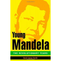 Young Mandela: The Revolutionary Years by Smith, David James