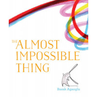 The Almost Impossible Thing By Basak Agaoglu- Hardcover