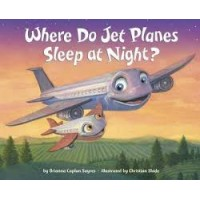 Where Do Jet Planes Sleep at Night? by Sayres, Brianna Caplan Slade, Christian-Hardcover