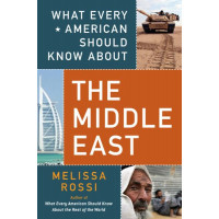 What Every American Should Know About the Middle East by Rossi, Melissa-	Paperback