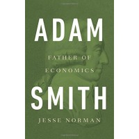 Adam Smith: Father of Economics by Norman, Jesse - Hardcover