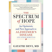 The Spectrum of Hope: An Optimistic and New Approach to Alzheimer's Disease and Other Dementias by Devi, Gayatri- Hardback