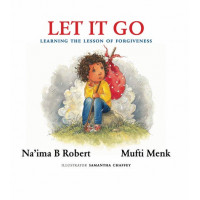 LET IT GO- LEARNING THE LESSON OF FORGIVENESS By (author) Na'ima B. Robert and Menk Mufti - Hardcover