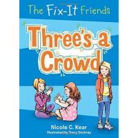 Three's a Crowd (The Fix-It Friends, Bk. 6) by Kear, Nicole C. Dockray, Tracy (Ilt)-Paperback