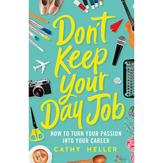 Don't Keep Your Day Job: How to Turn Your Passion into Your Career by  Heller, Cathy -Hardcover
