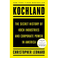 Kochland: The Secret History of Koch Industries and Corporate Power in America-  Leonard, Christopher- Hardback