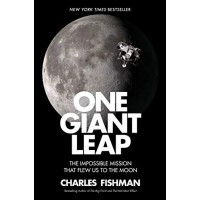 One Giant Leap: The Impossible Mission That Flew Us to the Moon by Fishman, Charles -Hardcover