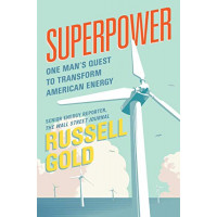 Superpower: One Man's Quest to Transform American Energy by Gold, Russell - Hardcover