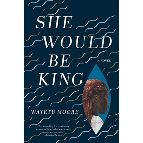 She Would Be King by Wayétu Moore- Hardback
