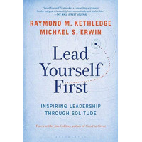 Lead Yourself First: Inspiring Leadership Through Solitude by Kethledge, Raymond M. Erwin, Michael S.
