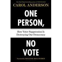 One Person, No Vote: How Voter Suppression Is Destroying Our Democracy by nderson, Carol Durbin, Dick (Foreword by)-Hardcover