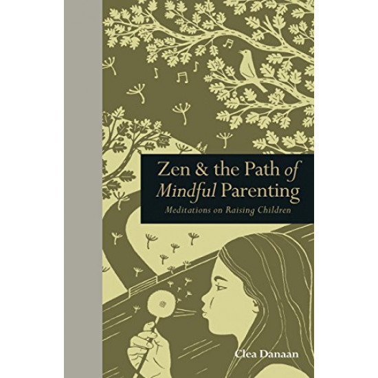 Zen and the Path of Mindful Parenting by Danaan, Clea- Hardback