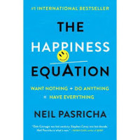 The Happiness Equation: Want Nothing + Do Anything=Have Everything- by By NEIL PASRICHA- Paperback