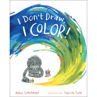 I Don't Draw, I Color! by Adam Lehrhaupt  (Author), Felicita Sala  (Illustrator)
