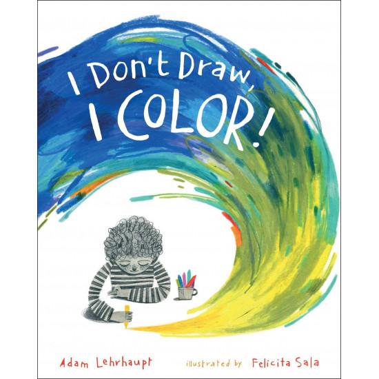 I Don't Draw, I Color! by Adam Lehrhaupt  (Author), Felicita Sala  (Illustrator)