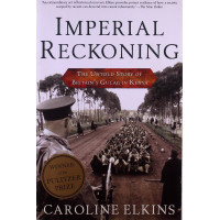 Imperial Reckoning: The Untold Story of Britain's Gulag in Kenya by Elkins, Caroline