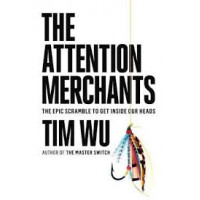 The Attention Merchants: The Epic Scramble to Get Inside Our Heads by Tim Wu-Hardcover