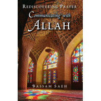 COMMUNICATING WITH ALLAH REDISCOVERING PRAYER (SALAH) By Bassam Saeh