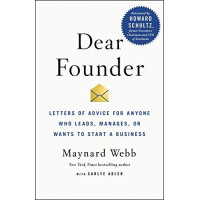 Dear Founder: Letters of Advice for Anyone Who Leads, Manages, or Wants to Start a Business by Webb, Maynard Adler, Carlye-Hardcover