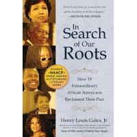 In Search of Our Roots: How 19 Extraordinary African Americans Reclaimed Their Past By Henry Louis Gates Jr.