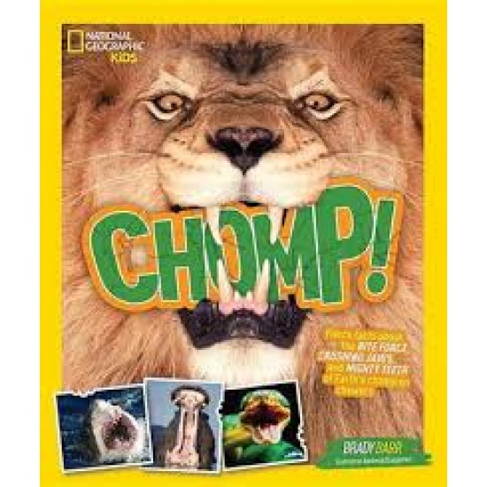 Chomp! Fierce Facts About the Bite Force, Crushing Jaws, and Mighty Teeth of Earth's Champion Chewers (National Geographic Kids)