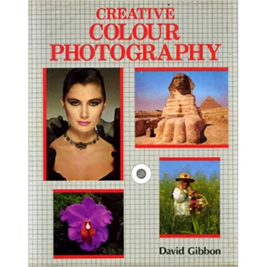 Creative Colour Photography Hardcover  by Roger Hicks and Colin Glanfield David Gibbon (Author)