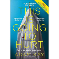 This is Going to Hurt: Secret Diaries of a Junior Doctor by Adam Kay- Paperback