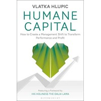 Humane Capital: How to Create a Management Shift to Transform Performance and Profit by Vlatka Hlupic- Hardback