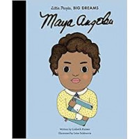 Maya Angelou (My First Little People, Big Dreams) by by Lisbeth Kaiser