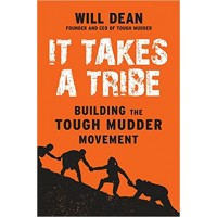 It Takes a Tribe: Building the Tough Mudder Movement by Will Dean