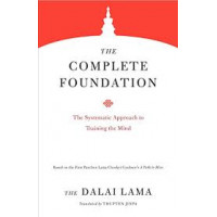 The Complete Foundation: The Systematic Approach to Training the Mind (Core Teachings of Dalai Lama)