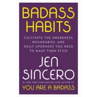 Badass Habits: Cultivate the Awareness, Boundaries, and Daily Upgrades You Need to Make Them Stick Hardcover