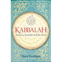 Kabbalah: Secrecy, Scandal and the Soul by  Harry Freedman- Hardcover
