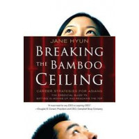 Breaking the Bamboo Ceiling: Career Strategies for Asians y By Jane Hyun