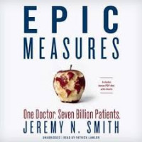Epic Measures: One Doctor. Seven Billion Patients by Smith, Jeremy N.-Hardcover