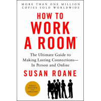How to Work a Room, 25th Anniversary Edition: The Ultimate Guide to Making Lasting Connections--In Person and Online by Susan Roane