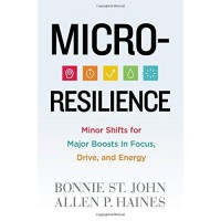 Micro-Resilience: Minor Shifts for Major Boosts in Focus, Drive, and Energy by St. John, Bonnie-Hardcover