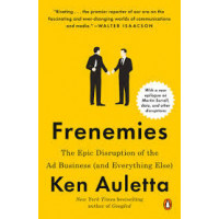 Frenemies: The Epic Disruption of the Ad Business (and Everything Else) By KEN AULETTA