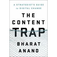 The Content Trap: A Strategist's Guide to Digital Change by Anand, Bharat-Hardcover